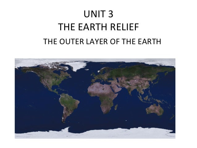 UNIT 3   THE EARTH RELIEFTHE OUTER LAYER OF THE EARTH