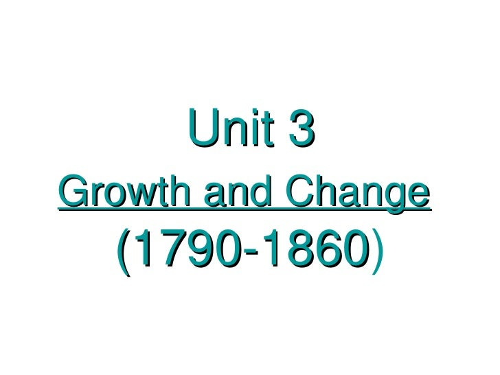 Unit 3 Growth and Change   (1790-1860 )