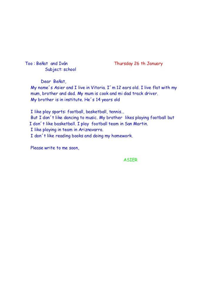 Too : Beñat and Iván                        Thursday 26 th January          Subject: school      Dear Beñat,  My name´s As...