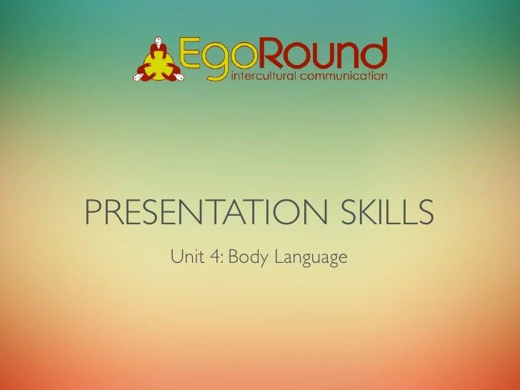 PRESENTATION SKILLS    Unit 4: Body Language