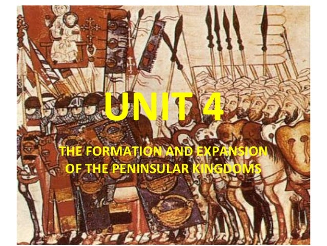 UNIT 4THE FORMATION AND EXPANSION OF THE PENINSULAR KINGDOMS