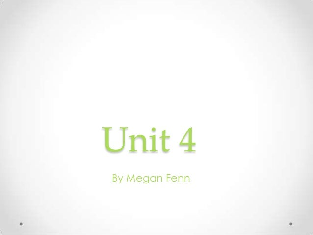Unit 4By Megan Fenn