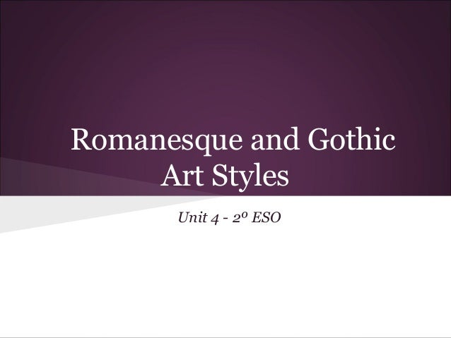 Romanesque and Gothic     Art Styles      Unit 4 - 2º ESO