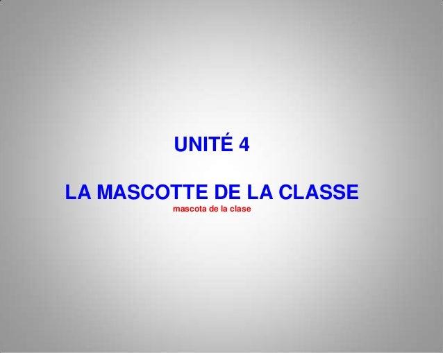 UNITÉ 4LA MASCOTTE DE LA CLASSE        mascota de la clase