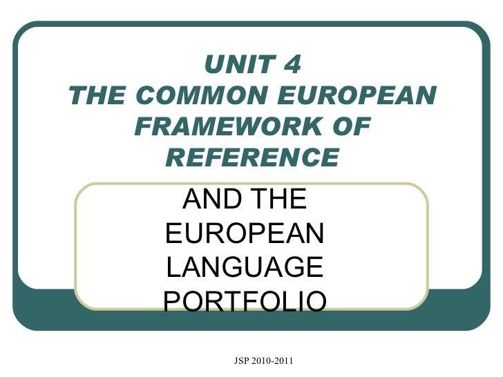 UNIT 4 THE COMMON EUROPEAN FRAMEWORK OF REFERENCE AND THE EUROPEAN LANGUAGE PORTFOLIO