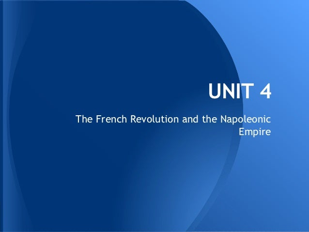 Unit 4   French Revolution and the Napoleonic Empire