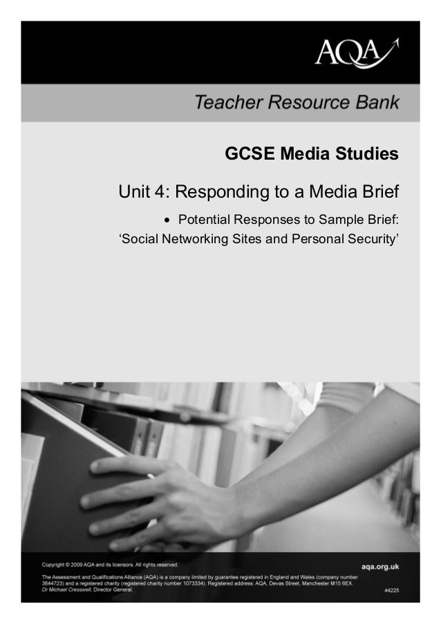 GCSE Media Studies Unit 4: Responding to a Media Brief • Potential Responses to Sample Brief: 'Social Networking Sites and...
