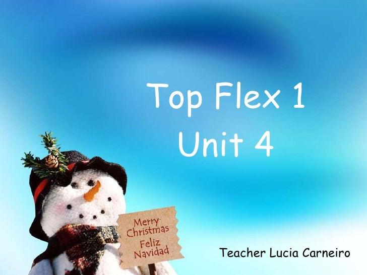 Top Flex 1<br />Unit 4<br />Teacher Lucia Carneiro<br />
