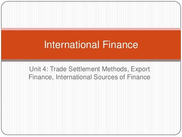 Unit 4: Trade Settlement Methods, ExportFinance, International Sources of FinanceInternational Finance