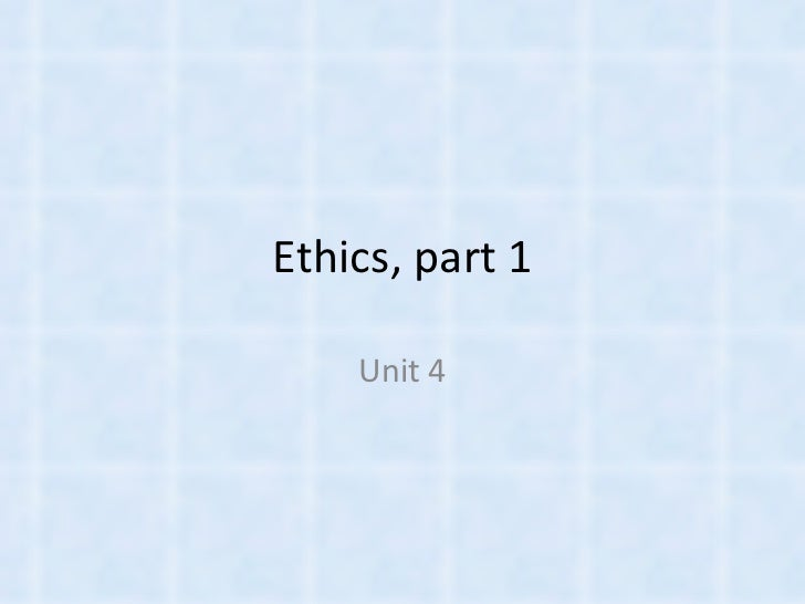 Ethics, part 1 Unit 4