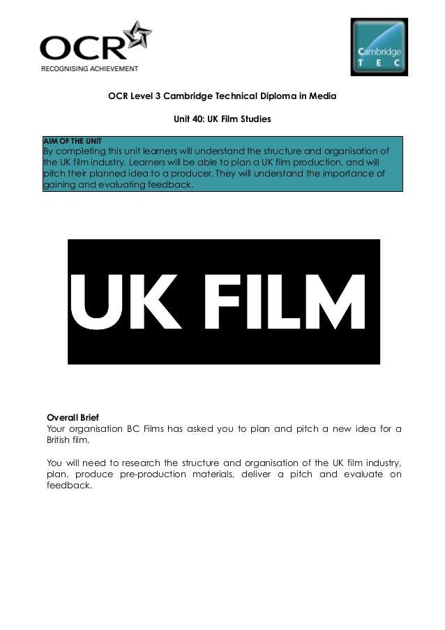 OCR Level 3 Cambridge Technical Diploma in MediaUnit 40: UK Film StudiesAIM OF THE UNITBy completing this unit learners wi...