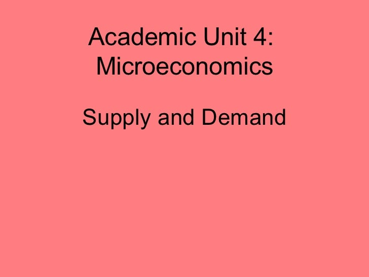 Supply and Demand Academic Unit 4:  Microeconomics