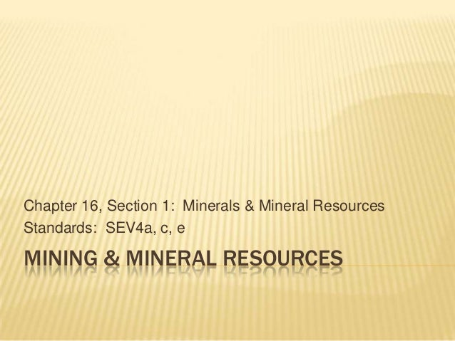 Chapter 16, Section 1: Minerals & Mineral ResourcesStandards: SEV4a, c, eMINING & MINERAL RESOURCES