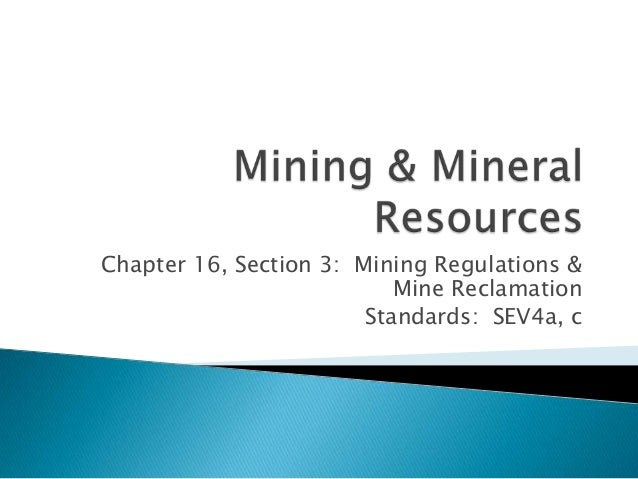Chapter 16, Section 3: Mining Regulations &                           Mine Reclamation                        Standards: S...