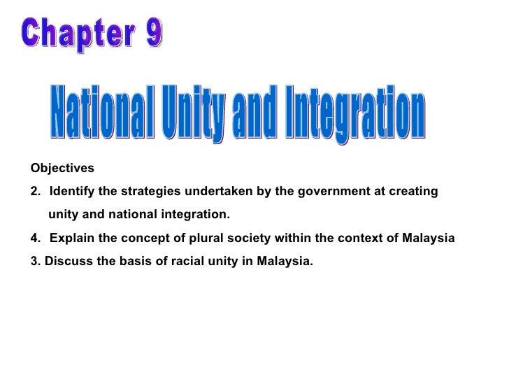 Chapter 9 National Unity and Integration <ul><li>Objectives </li></ul><ul><li>Identify the strategies undertaken by the go...