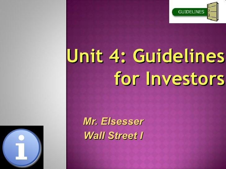 Unit 4: Guidelines     for Investors Mr. Elsesser Wall Street I