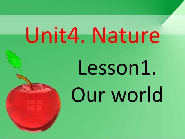 Unit4. Nature    Lesson1.    Our world
