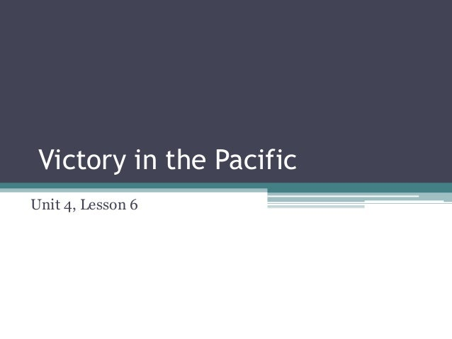 Unit 4 lesson 6 victory in the pacific