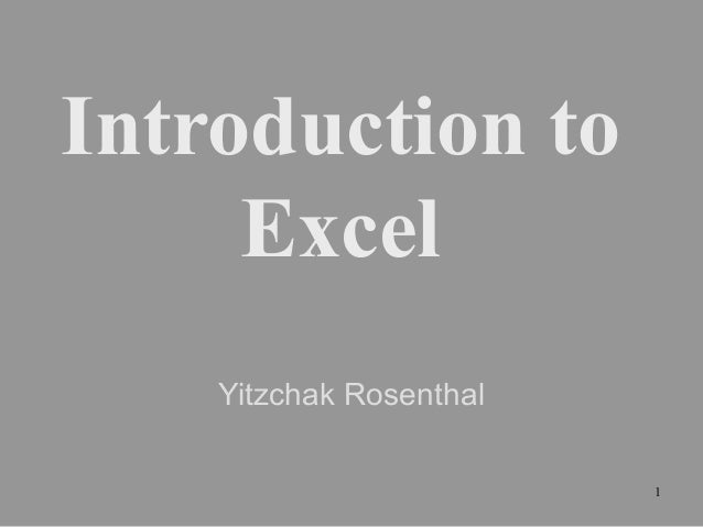 Introduction to Excel Yitzchak Rosenthal 1
