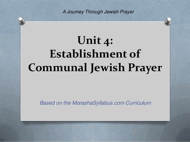 A Journey Through Jewish Prayer        Unit 4:   Establishment ofCommunal Jewish Prayer Based on the MorashaSyllabus.com C...
