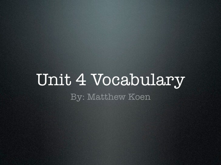 Unit 4 Vocabulary   By: Matthew Koen