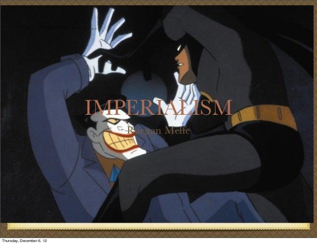 IMPERIALISM                              Raegan MelfeThursday, December 6, 12