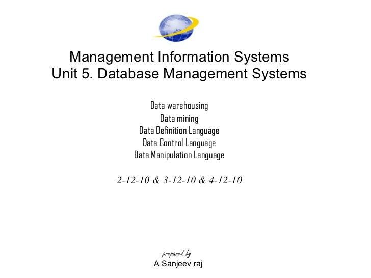 Management Information Systems Unit 5. Database Management Systems Data warehousing Data mining Data Definition Language D...