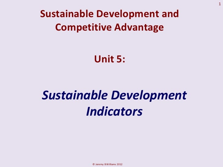 1Sustainable Development and   Competitive Advantage           Unit 5:Sustainable Development       Indicators          © ...