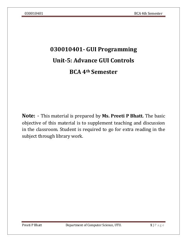 030010401 BCA 4th Semester Preeti P Bhatt Department of Computer Science, UTU. 1 | P a g e 030010401- GUI Programming Unit...