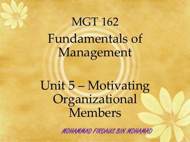 MGT 162 Fundamentals of  ManagementUnit 5 – Motivating Organizational     Members   MOHAMMAD FIRDAUS BIN MOHAMAD