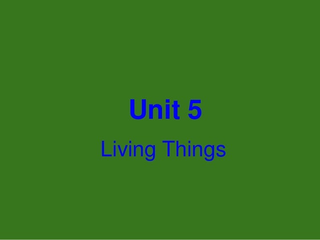Unit 5 Living Things