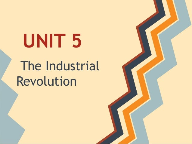 Unit 5   The Industrial Revolution