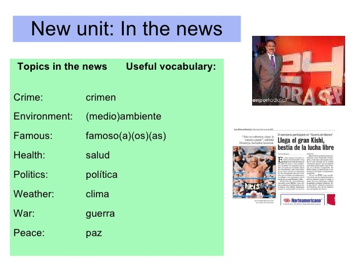 New unit: In the news Topics in the news Useful vocabulary: Crime: crimen Environment: (medio)ambiente Famous: famoso(a)(o...