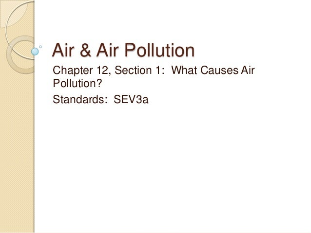 Air & Air Pollution Chapter 12, Section 1: What Causes Air Pollution? Standards: SEV3a