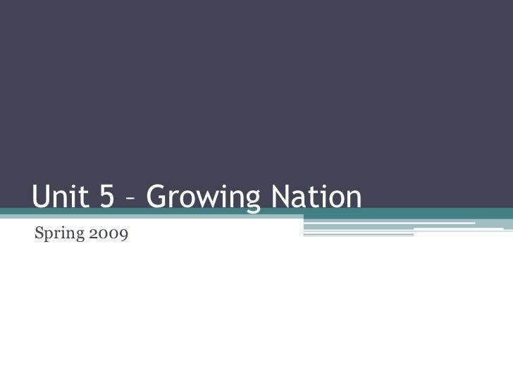 Unit 5 – Growing Nation<br />Spring 2009<br />
