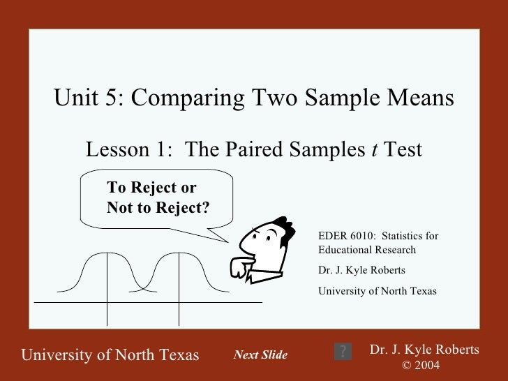 Unit 5: Comparing Two Sample Means Lesson 1:  The Paired Samples  t  Test EDER 6010:  Statistics for Educational Research ...