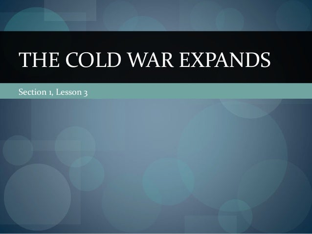 THE COLD WAR EXPANDSSection 1, Lesson 3