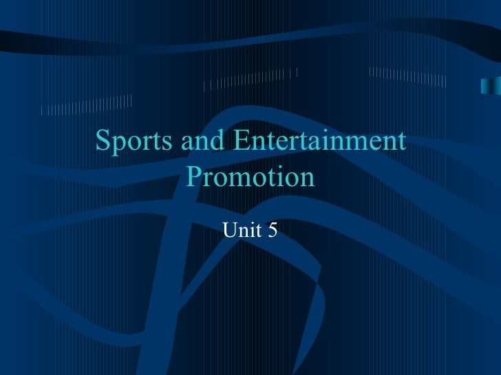 Sports and Entertainment       Promotion         Unit 5