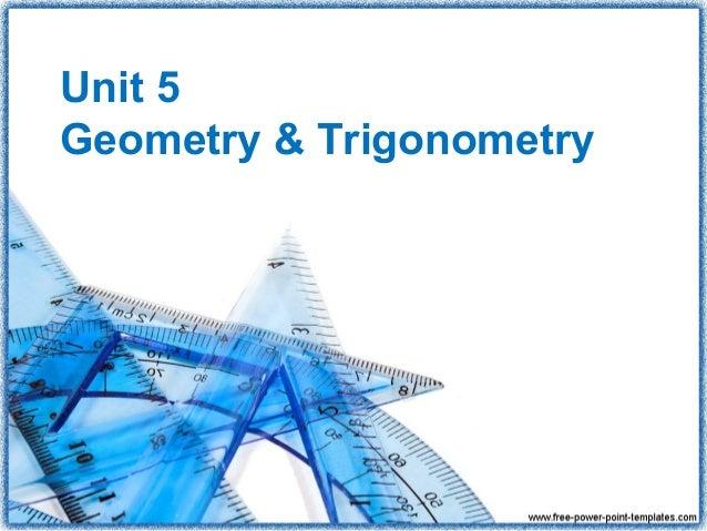 Unit 5Geometry & Trigonometry