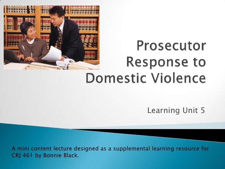 Prosecutor Response to Domestic Violence<br />Learning Unit 5<br />A mini content lecture designed as a supplemental lea...