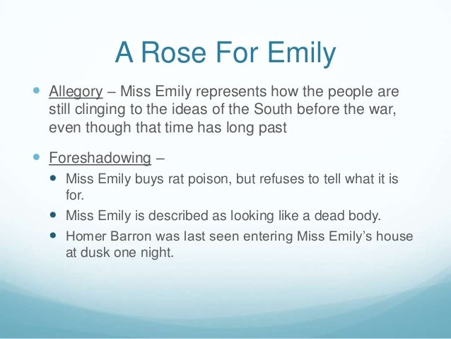motivation for a rose for emily essay Essay on a rose for emily - what is atmosphere it is the use of dust and moonlight, of curtains and trailing gowns atmosphere is the character that is not human, the description of place and feel, all the points of the tale that are not directly products of the people in the story or poem.