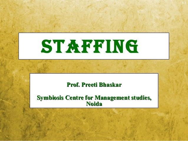 3-1STAFFINGProf. Preeti BhaskarProf. Preeti BhaskarSymbiosis Centre for Management studies,Symbiosis Centre for Management...
