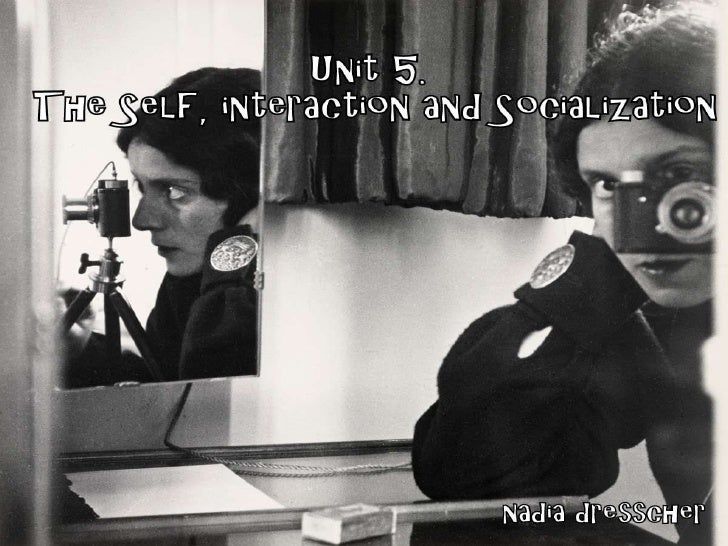 Unit 5. The Self, Interaction and Socialization