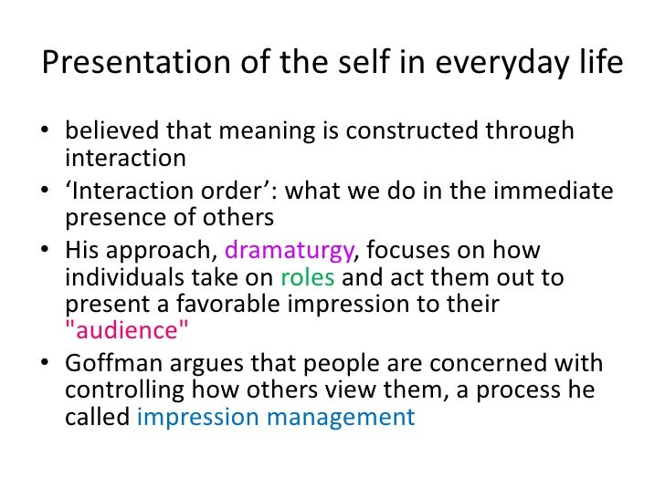 impression management dramaturgy The dramaturgical perspective posits that social life is inherently theatrical in  nature when applied  by engaging in various forms of impression management.
