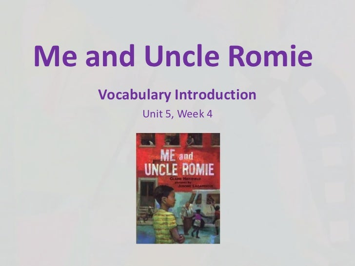 Me and Uncle Romie<br />Vocabulary Introduction<br />Unit 5, Week 4<br />