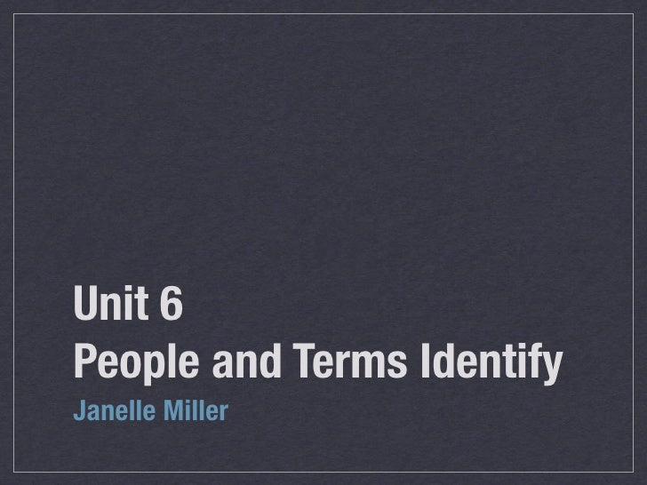 Unit 6People and Terms IdentifyJanelle Miller