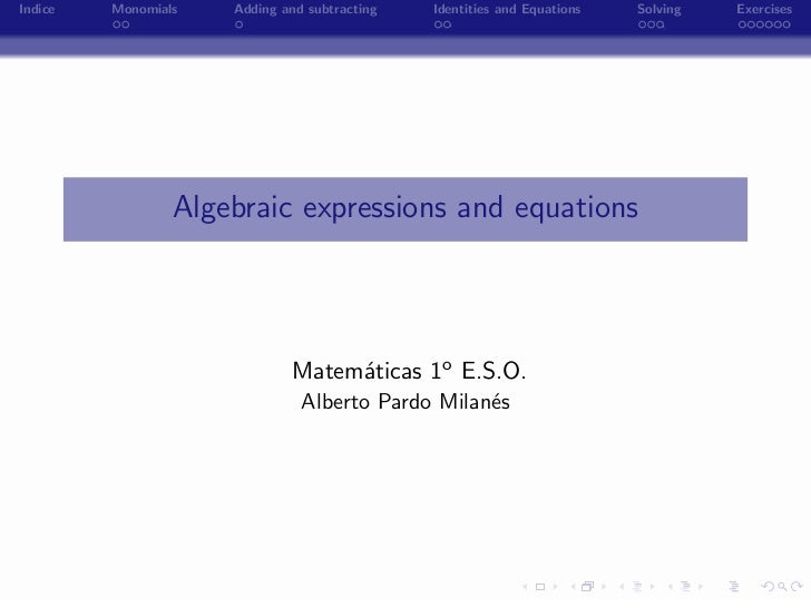 Indice   Monomials   Adding and subtracting       Identities and Equations   Solving   Exercises                 Algebraic...