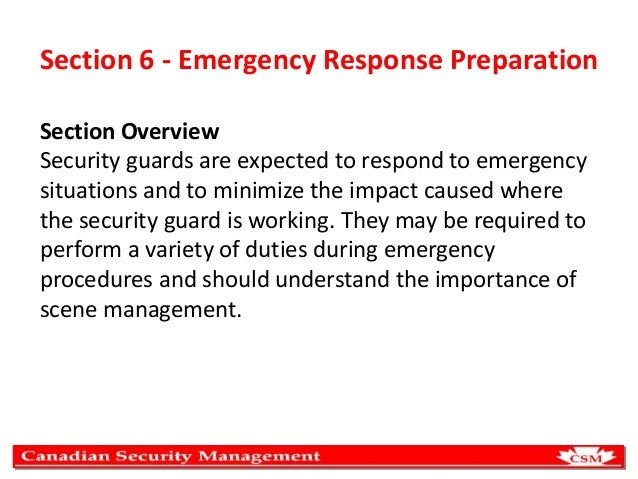 Section 6 - Emergency Response Preparation Section Overview Security guards are expected to respond to emergency situation...