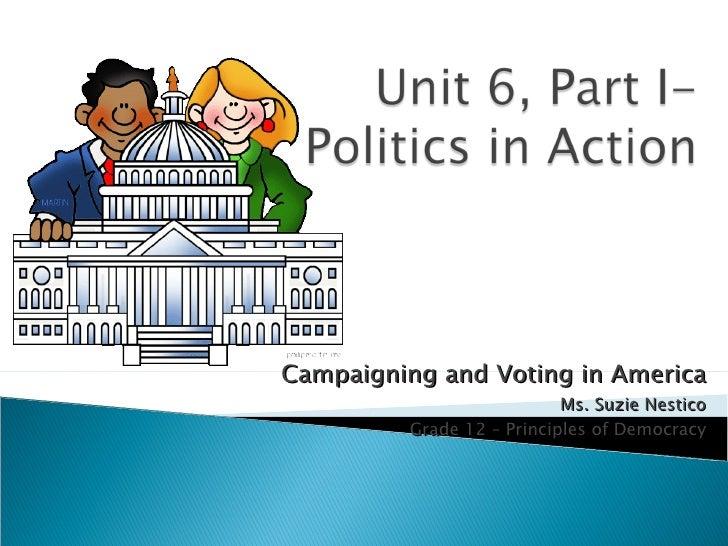 Campaigning and Voting in America Ms. Suzie Nestico Grade 12 – Principles of Democracy