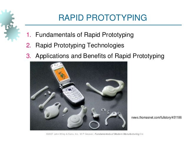 RAPID PROTOTYPING 1. Fundamentals of Rapid Prototyping 2. Rapid Prototyping Technologies 3. Applications and Benefits of R...
